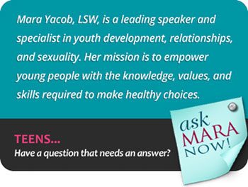 Teens, Have a question that needs an answer? Ask Mara Now